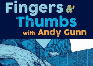 Fingers and Thumbs with Andy Gunn